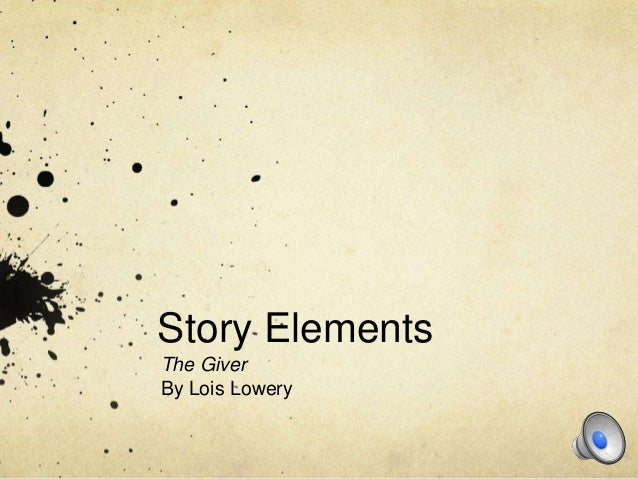Story ElementsThe GiverBy Lois Lowery