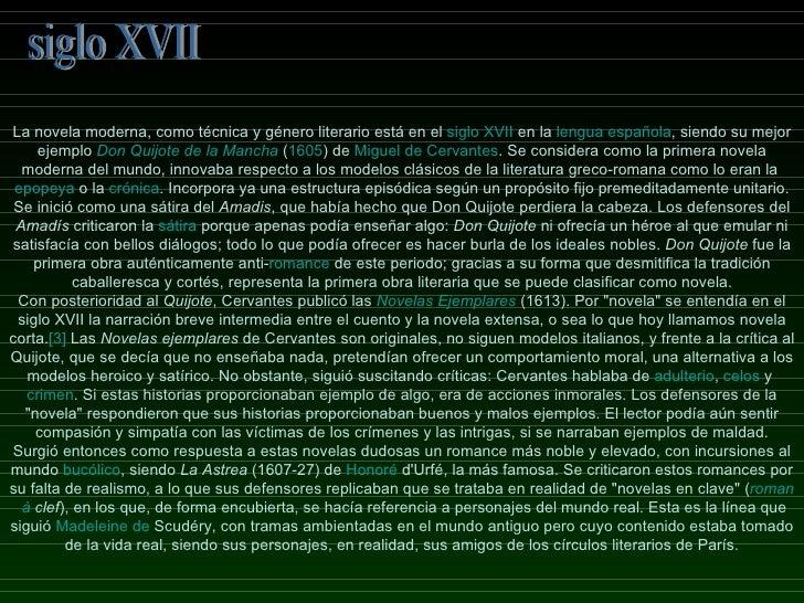 siglo XVII La novela moderna, como técnica y género literario está en el  siglo XVII  en la  lengua española , siendo su m...