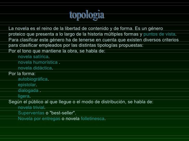 topologia <ul><li>La novela es el reino de la libertad de contenido y de forma. Es un género proteico que presenta a lo la...