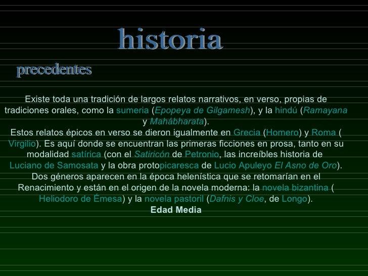 historia precedentes Existe toda una tradición de largos relatos narrativos, en verso, propias de tradiciones orales, como...