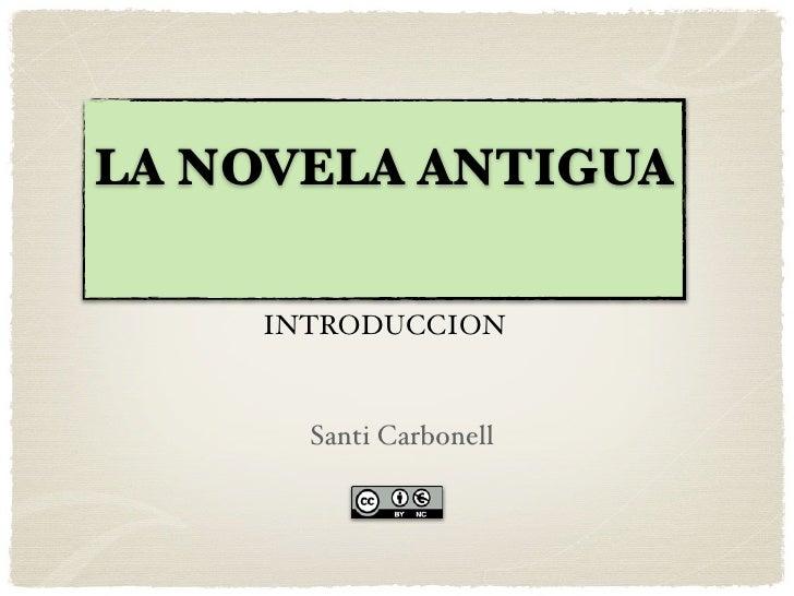 LA NOVELA ANTIGUA      INTRODUCCION         Santi Carbonell