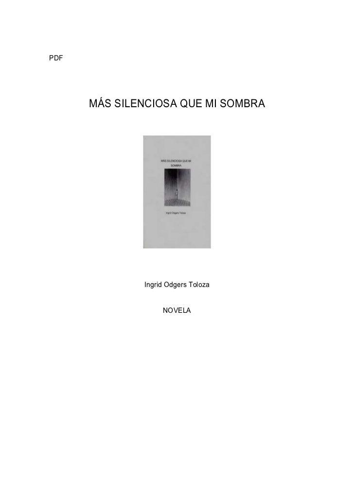 PDF      MÁS SILENCIOSA QUE MI SOMBRA              Ingrid Odgers Toloza                   NOVELA