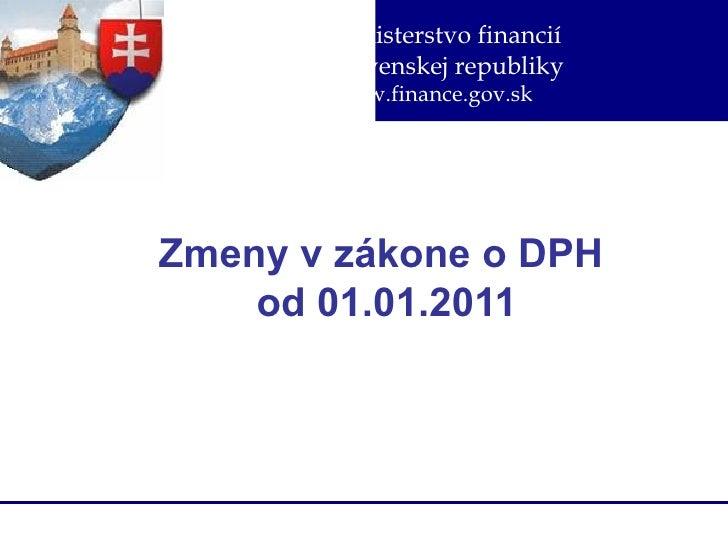 Ministerstvo financií       Slovenskej republiky       www.finance.gov.skZmeny v zákone o DPH   od 01.01.2011