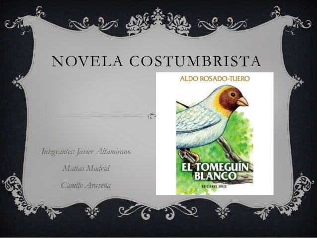 NOVELA COSTUMBRISTAIntegrantes: Javier AltamiranoMatías MadridCamilo Aravena