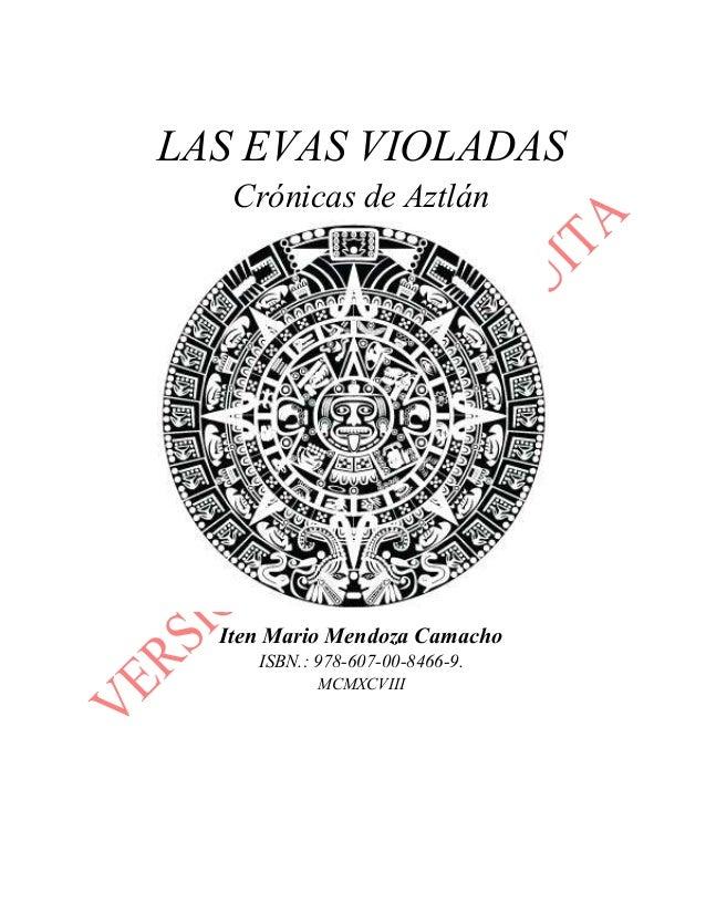 LAS EVAS VIOLADAS Crónicas de Aztlán Iten Mario Mendoza Camacho ISBN.: 978-607-00-8466-9. MCMXCVIII
