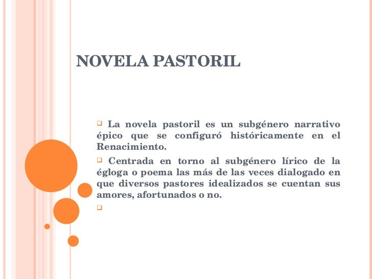 NOVELA PASTORIL <ul><li>La novela pastoril es un subgénero narrativo épico que se configuró históricamente en el Renacimie...