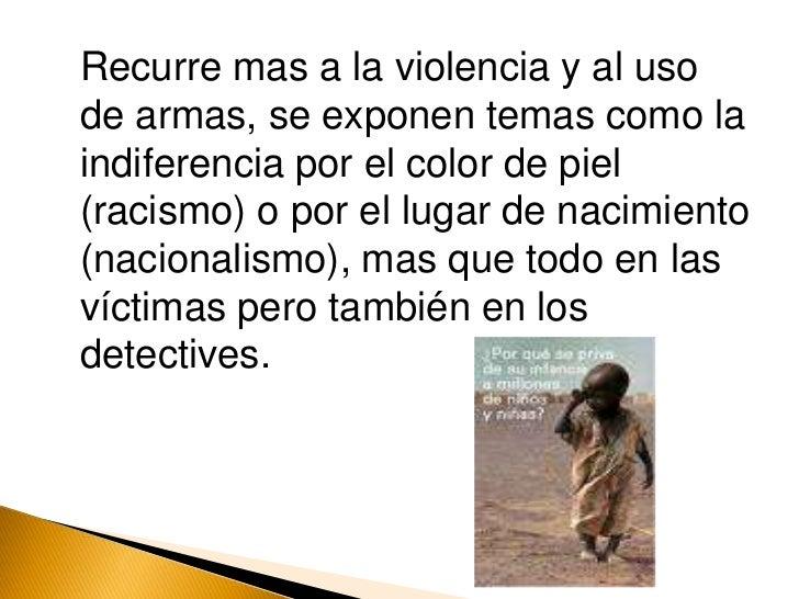 Recurre mas a la violencia y al uso de armas, se exponen temas como la indiferencia por el color de piel (racismo) o por...