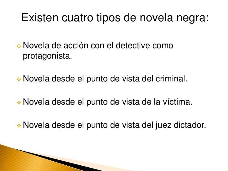 Existen cuatro tipos de novela negra:<br /><ul><li>Novela de acción con el detective como protagonista.