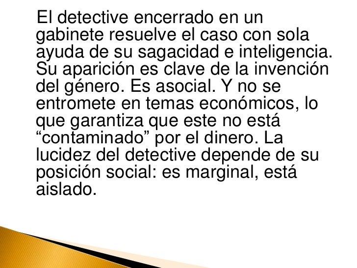El detective encerrado en un gabinete resuelve el caso con sola ayuda de su sagacidad e inteligencia. Su aparición es clav...