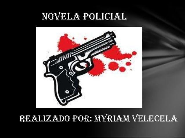 Realizado por: Myriam Velecela NOVELA POLICIAL