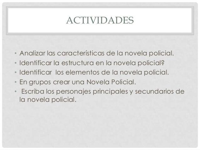 ACTIVIDADES • Analizar las características de la novela policial. • Identificar la estructura en la novela policial? • Ide...