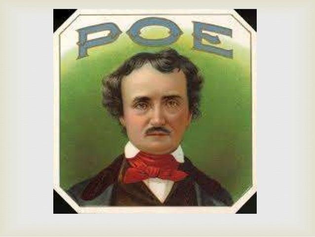EDGAR ALLAN POE Poeta, cuentista y crítico estadounidense. Sus padres, actores de teatro itinerantes, murieron cuando él e...