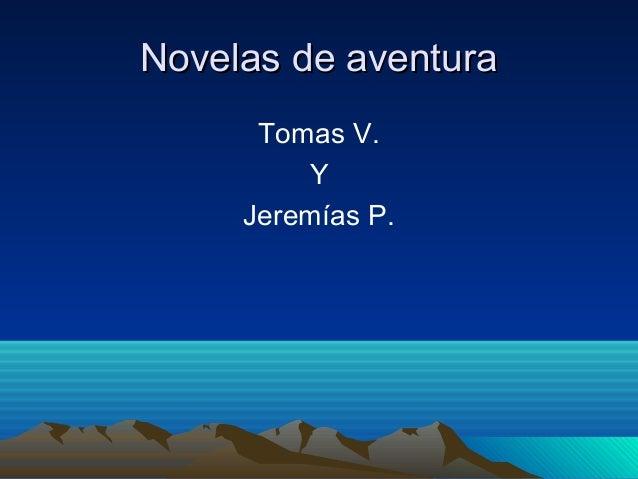 Novelas de aventura Tomas V. Y Jeremías P.