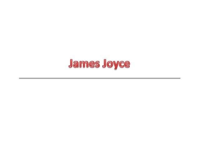 q JamesJoycenacióenDublín,(Irlanda)el2de febrerode1882.Era elprimogénitodeuna familiaburguesa.    ...