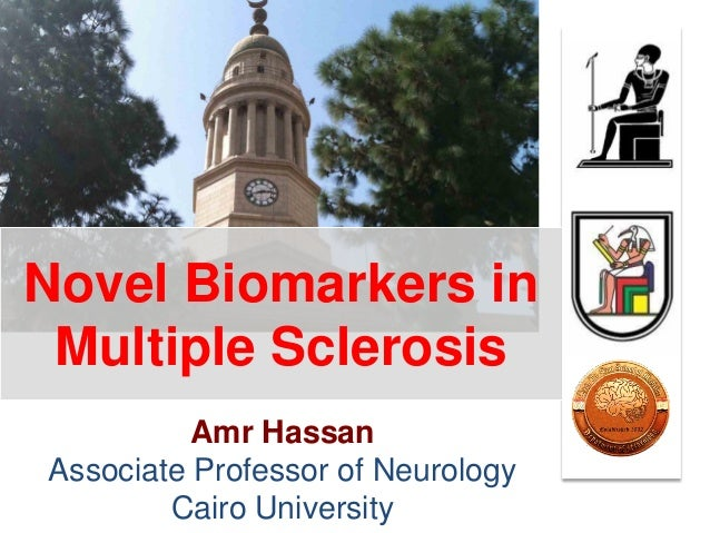 Novel Biomarkers in Multiple Sclerosis Amr Hassan Associate Professor of Neurology Cairo University