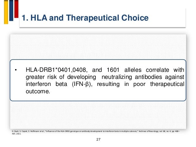 1. HLA and Therapeutical Choice 27 • HLA-DRB1*0401,0408, and 1601 alleles correlate with greater risk of developing neutra...