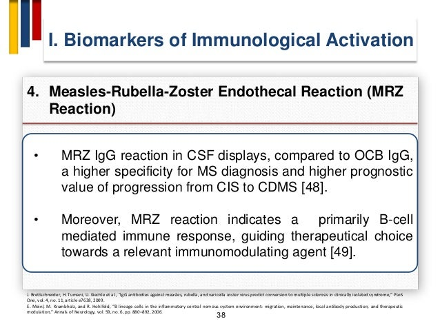 38 • MRZ IgG reaction in CSF displays, compared to OCB IgG, a higher specificity for MS diagnosis and higher prognostic va...