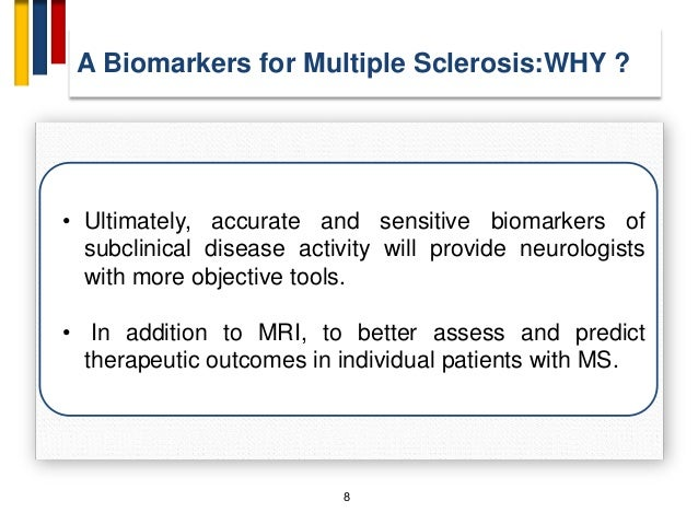 8 • Ultimately, accurate and sensitive biomarkers of subclinical disease activity will provide neurologists with more obje...