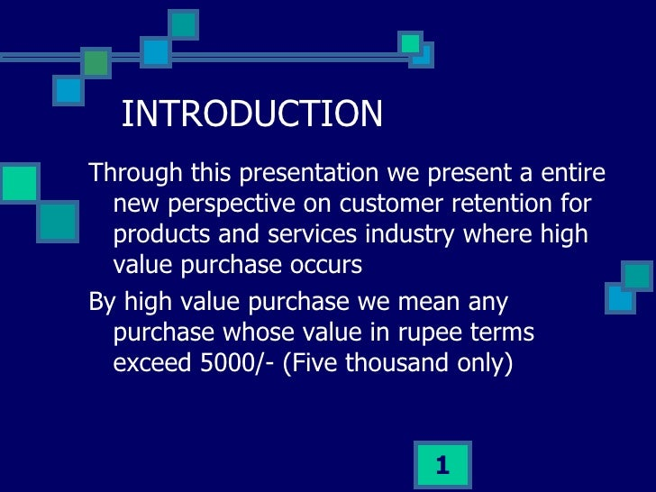 INTRODUCTION <ul><li>Through this presentation we present a entire new perspective on customer retention for products and ...