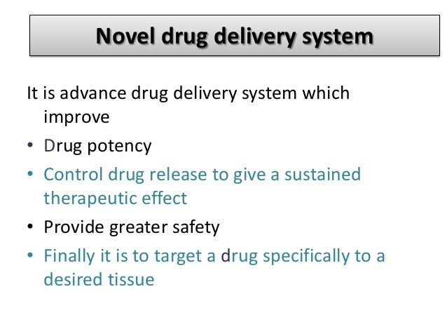 drug delivery systems Drug delivery system is a dosage form, containing an element that exhibits temporal and/or spatial control over the drug release the ultimate aim of such systems is tailoring of the drug formulation to individual requirements under.