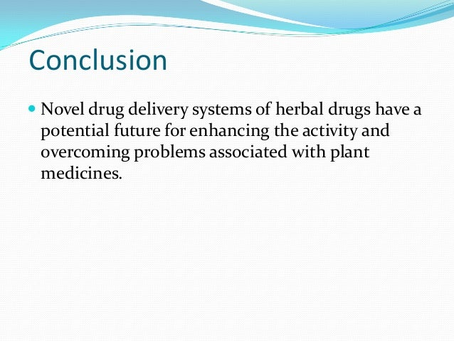 Conclusion Novel drug delivery systems of herbal drugs have apotential future for enhancing the activity andovercoming pr...