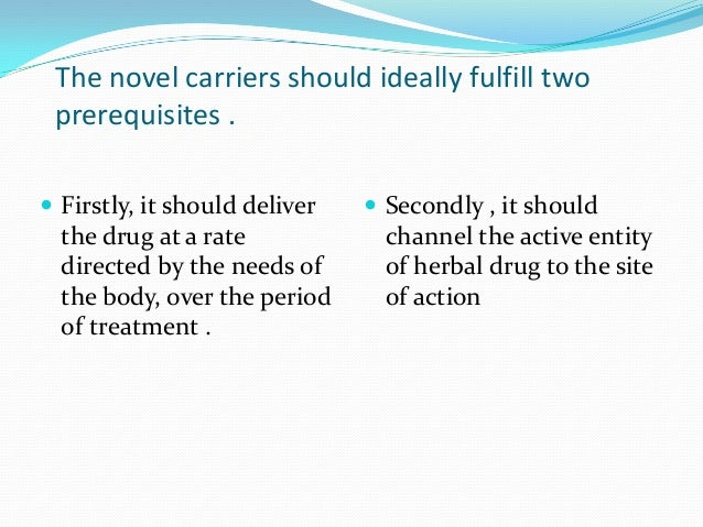 The novel carriers should ideally fulfill twoprerequisites . Firstly, it should deliverthe drug at a ratedirected by the ...