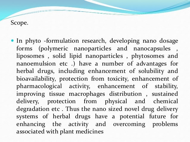 Scope. In phyto -formulation research, developing nano dosageforms (polymeric nanoparticles and nanocapsules ,liposomes ,...