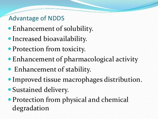 Advantage of NDDS Enhancement of solubility. Increased bioavailability. Protection from toxicity. Enhancement of pharm...