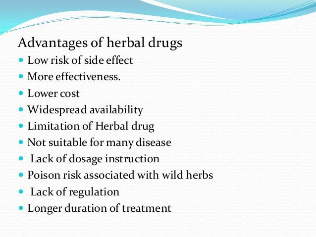 Advantages of herbal drugs Low risk of side effect More effectiveness. Lower cost Widespread availability Limitation ...
