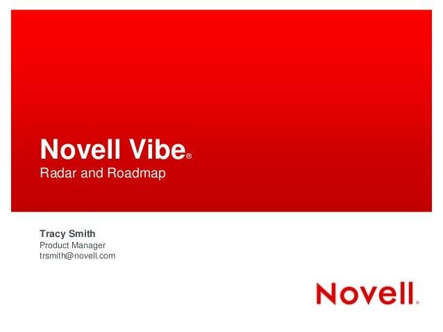 Novell Vibe          ®Radar and RoadmapTracy SmithProduct Managertrsmith@novell.com