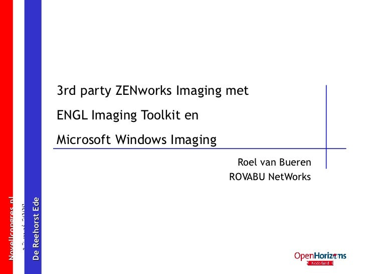 3rd party ZENworks Imaging met ENGL Imaging Toolkit en Microsoft Windows Imaging Roel van Bueren ROVABU NetWorks