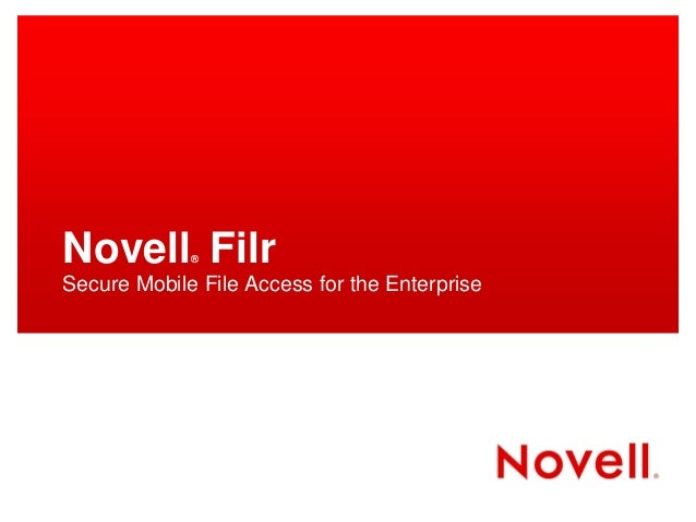 Novell Filr  ®Secure Mobile File Access for the Enterprise