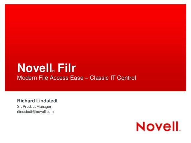 Novell Filr         ®Modern File Access Ease – Classic IT ControlRichard LindstedtSr. Product Managerrlindstedt@novell.com