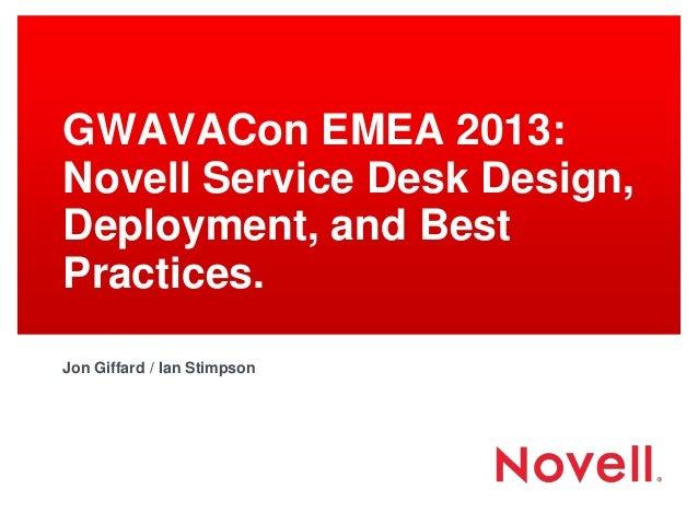 GWAVACon EMEA 2013: Novell Service Desk Design, Deployment, and Best Practices. Jon Giffard / Ian Stimpson