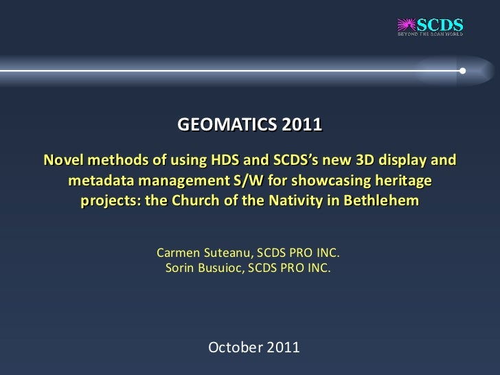 GEOMATICS 2011 Novel methods of using HDS and SCDS's new 3D display and metadata management S/W for showcasing heritage pr...