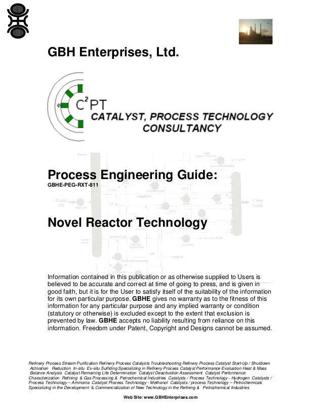 GBH Enterprises, Ltd.  Process Engineering Guide: GBHE-PEG-RXT-811  Novel Reactor Technology  Information contained in thi...