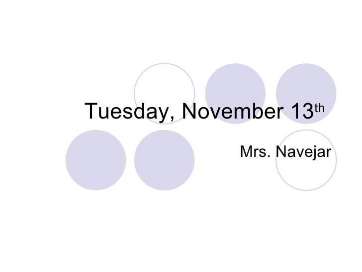Tuesday, November 13 th   Mrs. Navejar