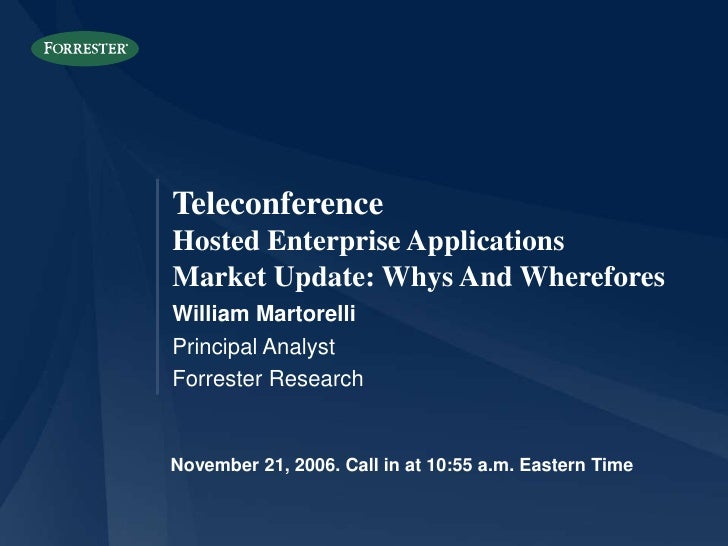 Teleconference Hosted Enterprise Applications Market Update: Whys And Wherefores William Martorelli Principal Analyst Forr...
