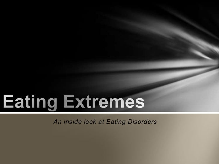 Eating Extremes<br />An inside look at Eating Disorders<br />