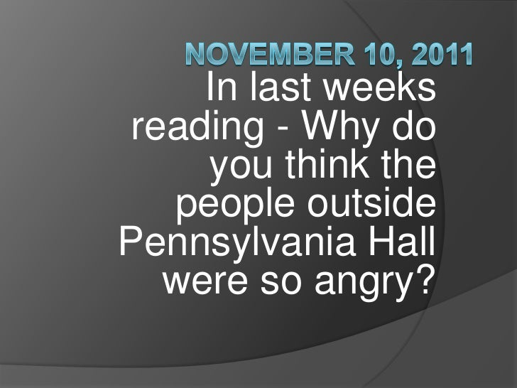 In last weeks reading - Why do     you think the   people outsidePennsylvania Hall   were so angry?