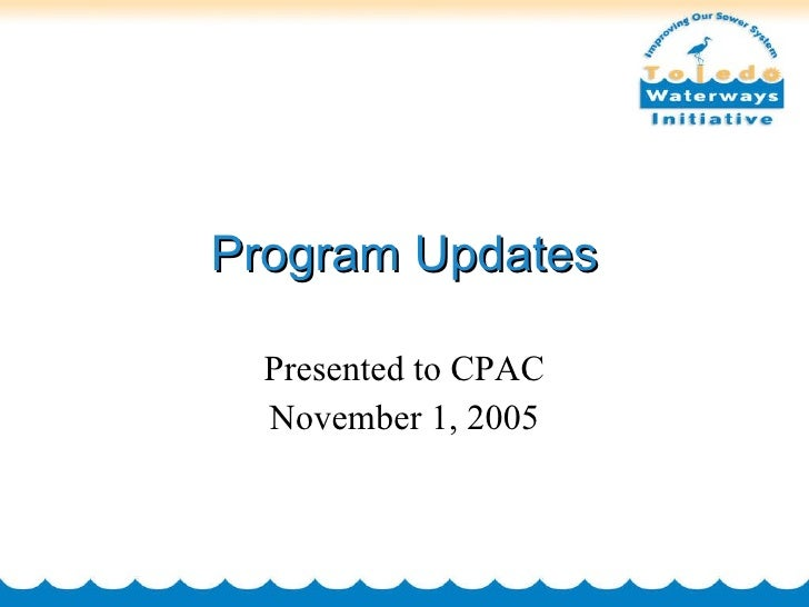 Program Updates Presented to CPAC November 1, 2005