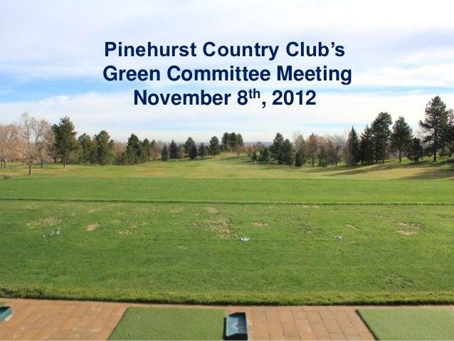 Pinehurst Country Club'sGreen Committee Meeting   November 8th, 2012