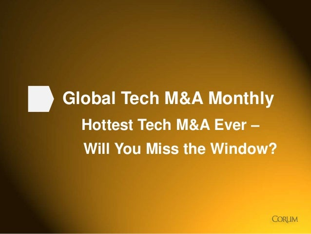 Global Tech M&A Monthly Hottest Tech M&A Ever – Will You Miss the Window?  1