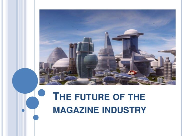 THE FUTURE OF THEMAGAZINE INDUSTRY