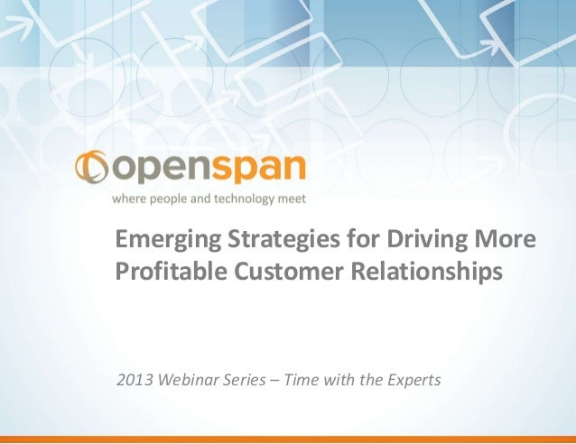Emerging Strategies for Driving More Profitable Customer Relationships  2013 Webinar Series – Time with the Experts