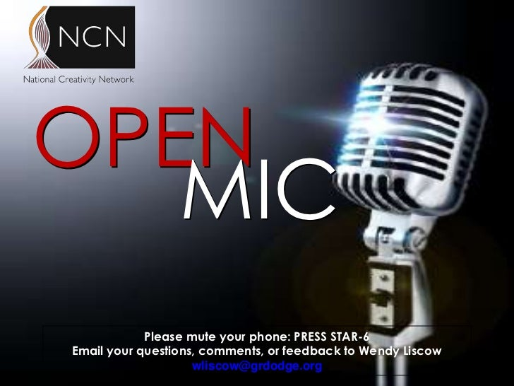 OPEN   MIC            Please mute your phone: PRESS STAR-6Email your questions, comments, or feedback to Wendy Liscow     ...