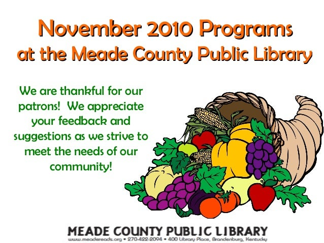 November 2010 ProgramsNovember 2010 Programs at the Meade County Public Libraryat the Meade County Public Library We are t...