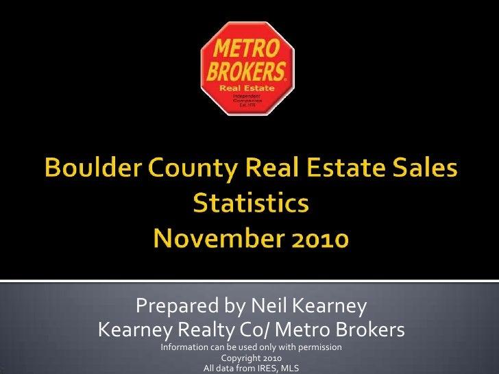 Boulder County Real Estate Sales StatisticsNovember 2010<br />Prepared by Neil Kearney<br />Kearney Realty Co/ Metro Broke...