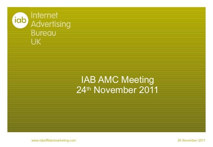 IAB AMC Meeting 24 th  November 2011 28 November 2011 www.iabaffiliatemarketing.com