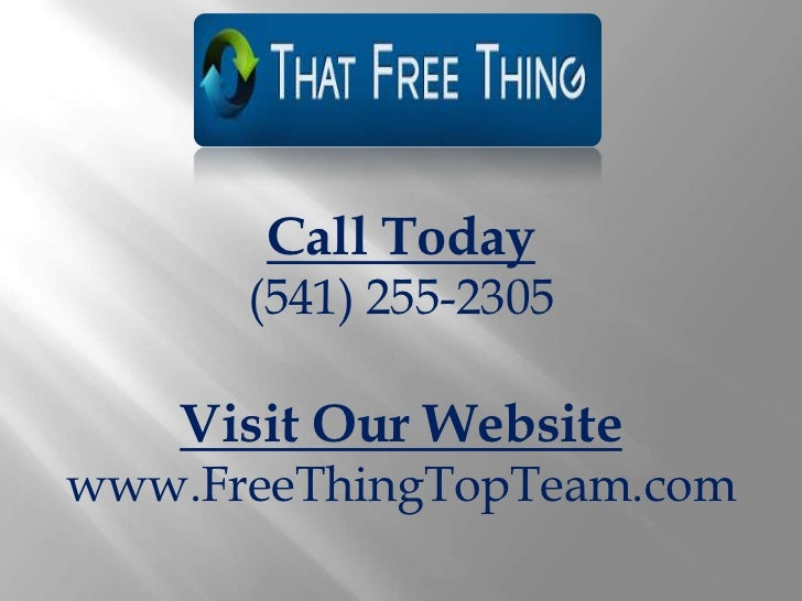 Call Today      (541) 255-2305    Visit Our Websitewww.FreeThingTopTeam.com